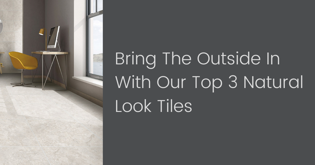 Brint the Outside in With our Top 3 Natural Look tiles