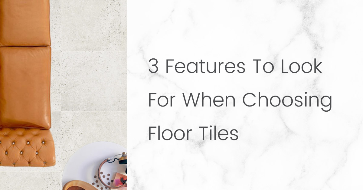 3 Features to look out for in Floor tiles