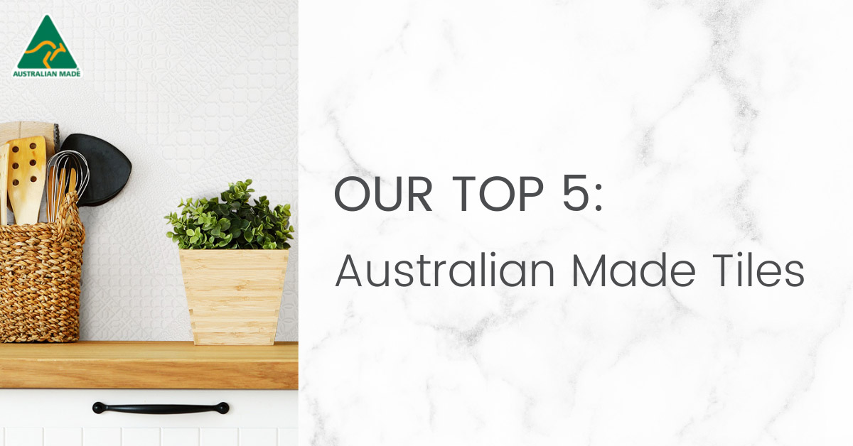 Our Top 5 Australian Made Tiles